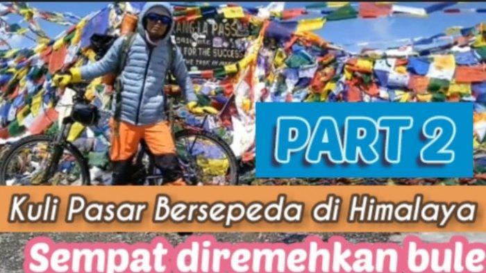 BERITA VIDEO: Kuli Pasar Bersepeda di Himalaya, Diremehkan Bule & Kangen Adzan (2)