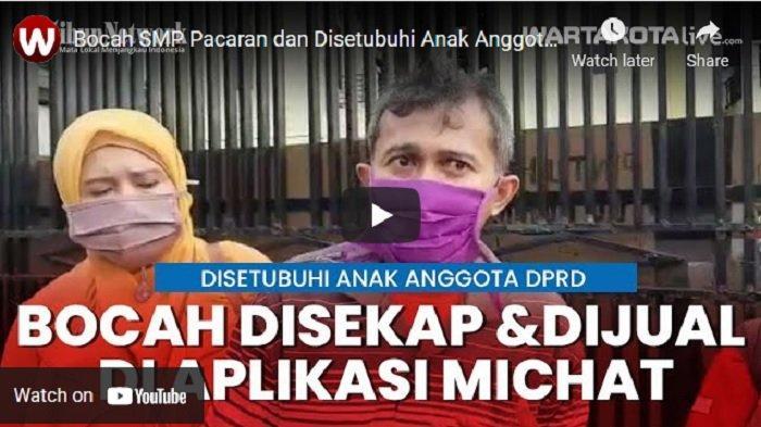VIDEO Anak Anggota Dewan Diduga Sekap dan Jual Pacarnya yang Masih SMP di Aplikasi MiChat