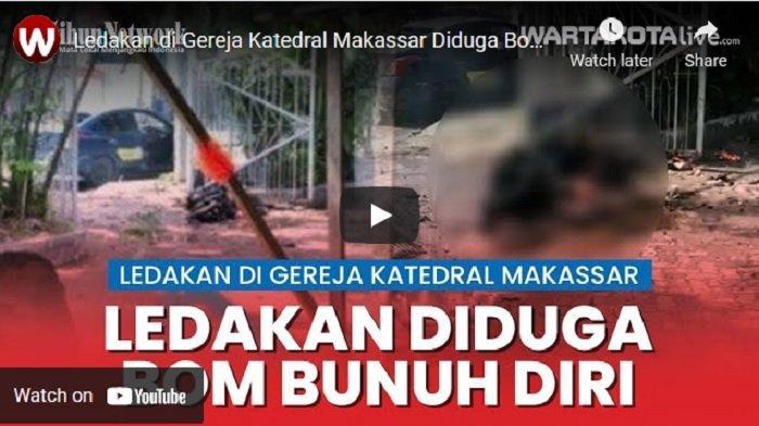 VIDEO Ledakan di Gereja Katedral Makassar, Pelaku Bom Bunuh Diri Mau Masuk Gerbang dan Meledak