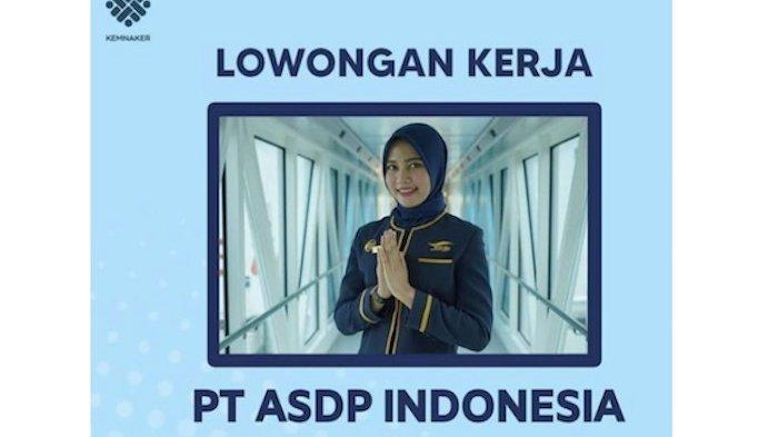 Lowongan Kerja PT ASDP Indonesia Ferry untuk Lulusan D3 dan S1, Paling Lambat 9 Juni 2021