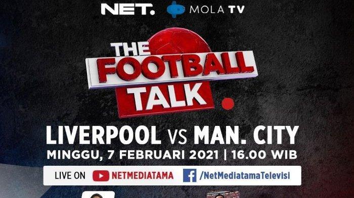 Laga Manchester City vs Liverpool dihadirkan NET dan MolaTV untuk pemirsanya, Minggu (7/2/2021) pukul 23.30 WIB. Sebelum laga, NET menyiarkan Football Talk bersama Presenter NET Panji Suyono dan komentator Liga Inggris Kang Jalu, Minggu pukul 16.00 WIB.