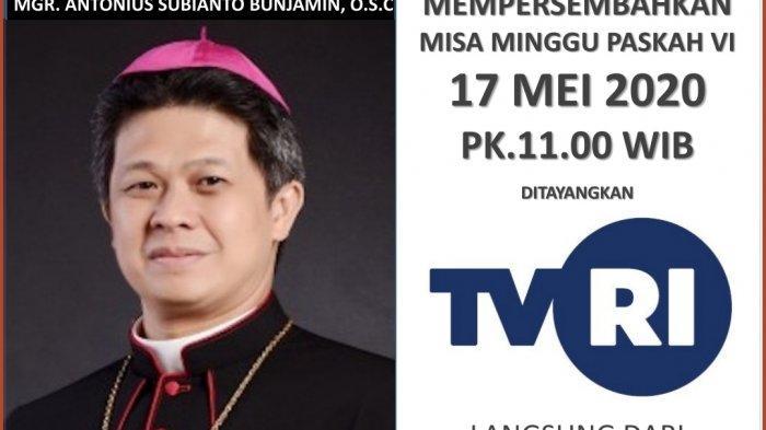 JADWAL Misa Online TVRI Minggu 17 Mei 2020 Bersama Mgr Antonius Subianto OSC dari Bandung