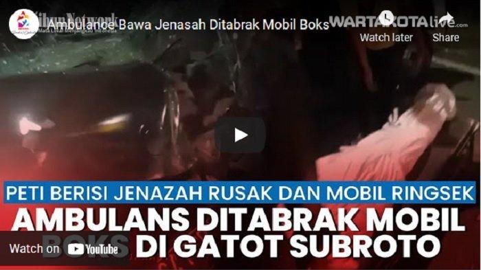 VIDEO Mobil Ambulans Membawa Jenazah Ditabrak Mobil Boks di Jalan Gatot Subroto