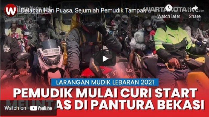 VIDEO Hindari Penyekatan Larngan Mudik, Warga Pilih Mudik Lebih Awal