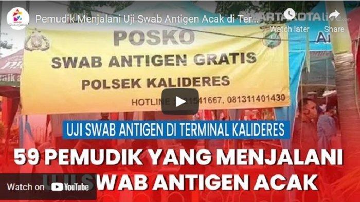 VIDEO Pemudik Langsung Menjalani Uji Swab Antigen Acak di Terminal Kalideres