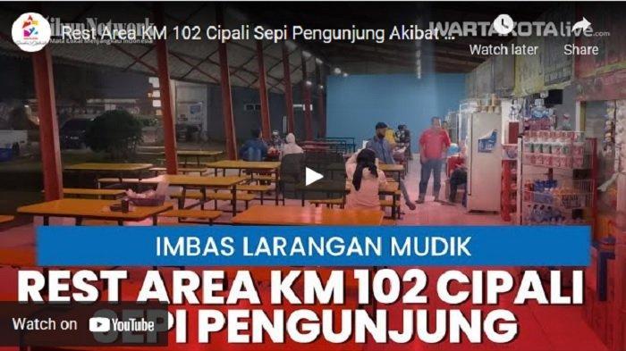 VIDEO Rest Area KM 102 Cipali Sepi PengunjungImbas Larangan Mudik