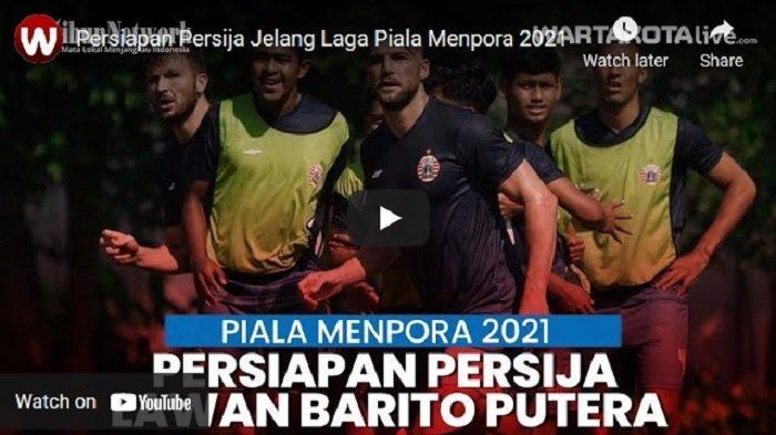 VIDEO Persiapan Persija Jakarta Vs Barito Putera di Babak Perempat Final Piala Menpora 2021