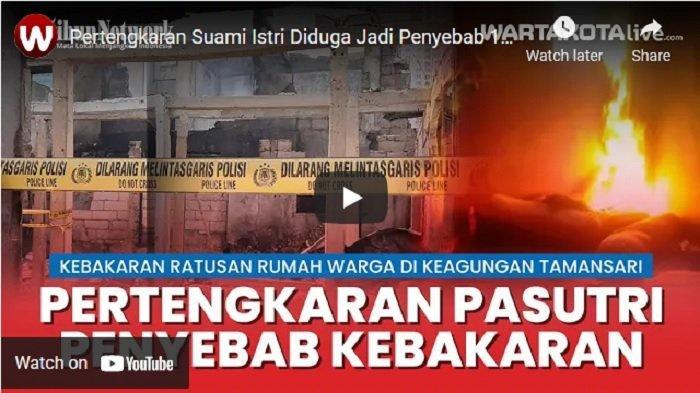 VIDEO Penyebab 150 Rumah Terbakar di Tamansari Diduga Karena Pertengkaran Suami Istri