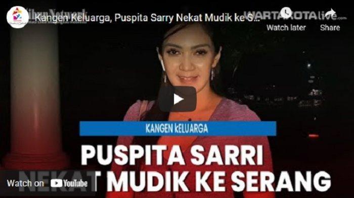 VIDEO Puspita Sarry Nekat Mudik ke Serang Banten, Kangen Keluarga dan Anak