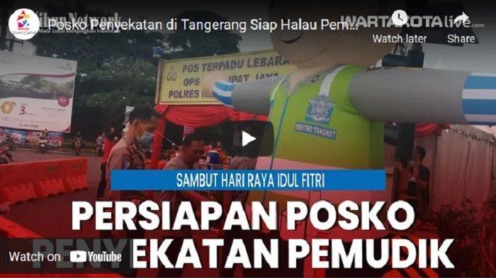 VIDEO Posko Penyekatan di Tangerang Siap Halau Pemudik, Petugas Akan Siaga Mulai Tengah Malam Ini