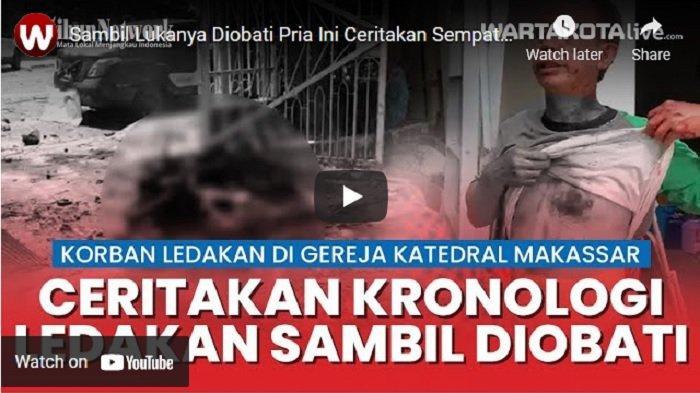 VIDEO Sambil Lukanya Diobati Pria Ini Ceritakan Sempat Halangi Pengebom Gereja Katedral Makassar