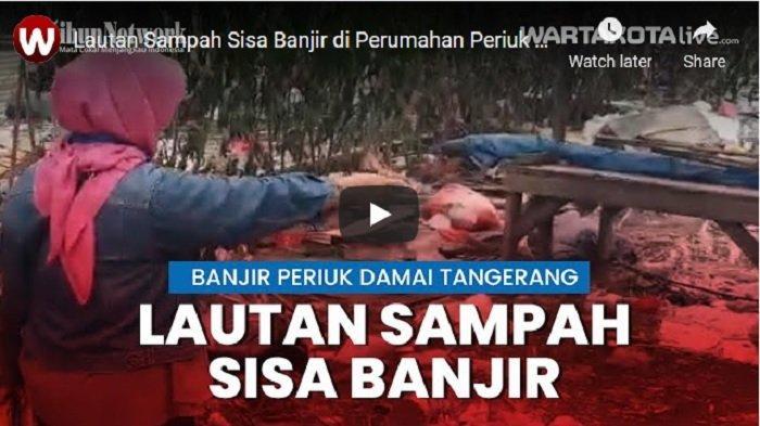 VIDEO Banjir Reda yang Tertinggal Kini Tumpukan Sampah Sdi Perumahan Periuk Damai Kota Tangerang