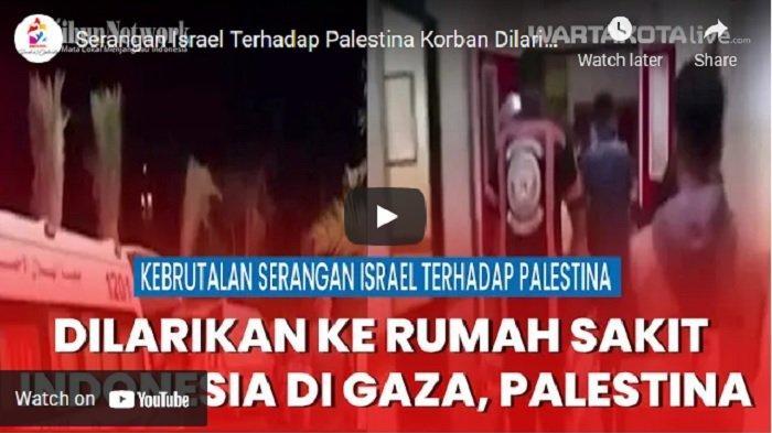 VIDEO Serangan Israel Terhadap Palestina, Korban Dilarikan ke Rumah Sakit Indonesia di Gaza
