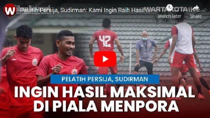 VIDEO Pelatih Persija Jakarta Sudirman Ingin Macan Kemayoran Raih Hasil Maksimal di Piala Menpora