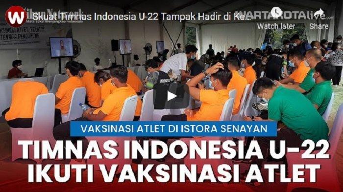 VIDEO Skuat Timnas Indonesia U-22 Tampak Hadir di Kegiatan Vaksinasi Atlet