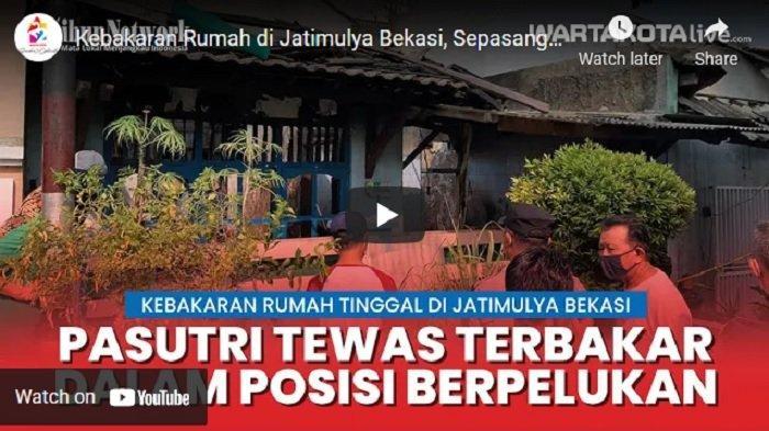 VIDEO Kebakaran Rumah di Jatimulya Bekasi, Warga Temukan Suami Istri Tewas Berpelukan