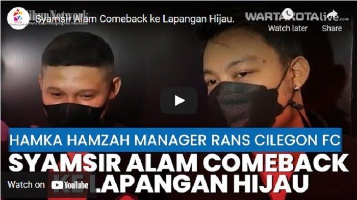 VIDEO Syamsir Alam Comeback ke Sepak Bola, Gabung tim Raffi Ahmad di Rans Cilegon FC