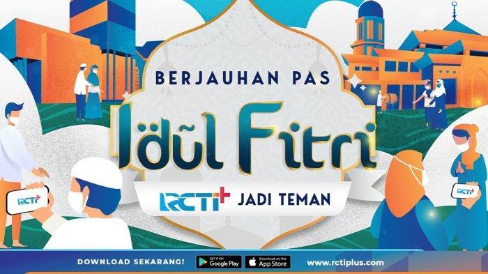 Berjauhan Saat Idul Fitri, RCTI+ Siap Menemani Libur Lebaran