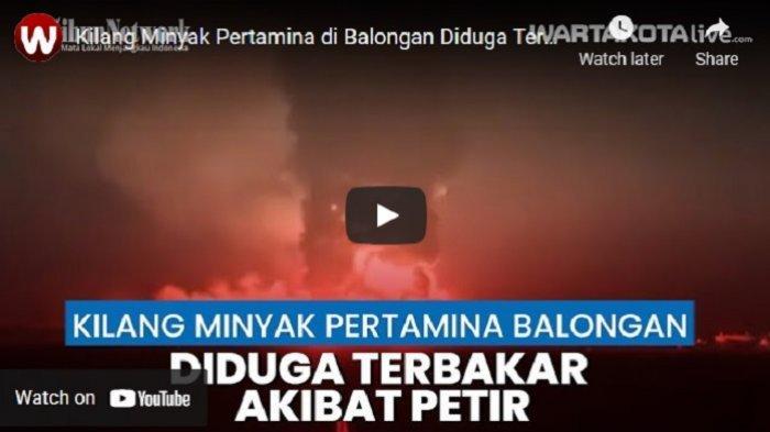VIDEO Kebakaran di Kilang Minyak Pertamina di Balongan Diduga Akibat Tersambar Petir