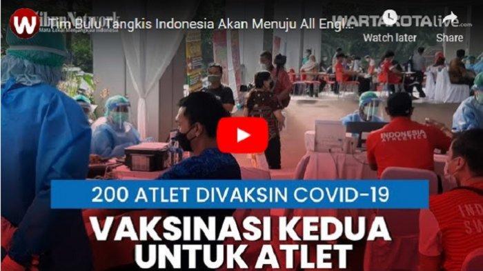 VIDEO Tim Bulu Tangkis Indonesia yang Pertama Divaksin Covid Tahap Kedua, Akan Tampil di All England