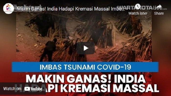 VIDEO Kremasi Massal Imbas Tsunami COVID-19 di India