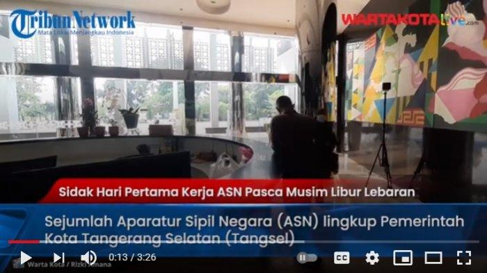 VIDEO Sidak Hari Pertama Kerja Pasca Libur Lebaran, Wali Kota Tangsel Bakal Selidiki ASN yang Mudik