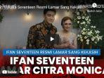 penyanyi-ifan-seventeen-resmi-melamar-sang-kekasih-citra-monica.jpg
