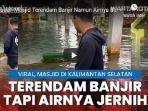 viral-di-media-sosial-sebuah-masjid-yang-terendam-banjir-di-kalimantan-selatan.jpg