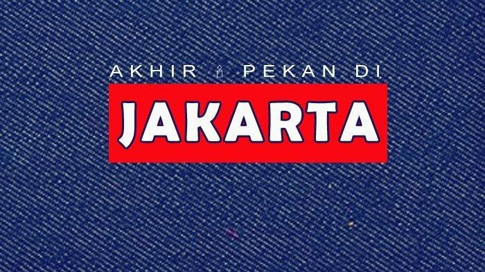Ini Dia Pilihan Acara Akhir Pekan di Jakarta