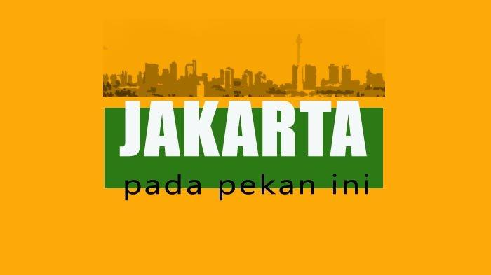 Ada Apa di Jakarta Pada Pekan Ini?