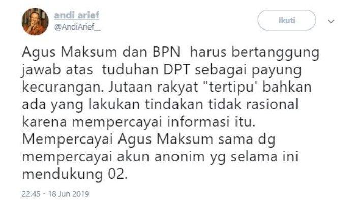 Kicauan Kader Partai Demokrat Andi Arief yang 'menyerang' saksi 02, Agus Maksum dan BPN terkait masalah daftar pemilih tetap (DPT) Pemilu 2019, Selasa (18/6/2019) malam.