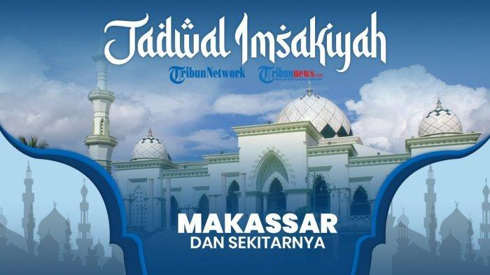 Jadwal Imsakiyah Kota Makassar dan Sekitarnya Puasa Ramadan 2021 Hari Ini Selasa 4 Mei