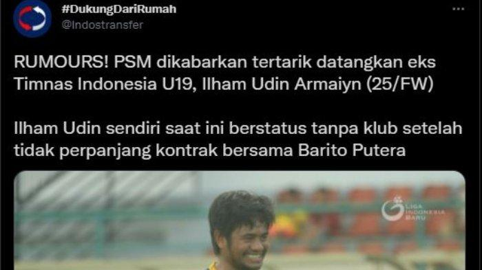 PSM Makassar dikabarkan tertarik untuk mendatangkan mantan pemain Timnas U-19 Ilham Udin Armaiyn, dalam unggahan akun Twitter @Indostransfer, Jumat (14/5/2021).