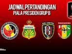 jadwal-lengkap-pertandingan-piala-presiden-2019-grup-b.jpg