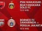 psm-makassar-vs-bhayangkara-solo-fc-dan-borneo-fc-vs-persija-jakarta.jpg